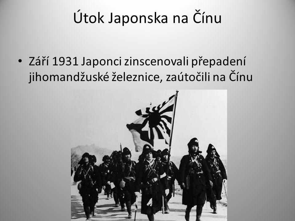 Útok Japonska na Čínu Září 1931 Japonci zinscenovali přepadení jihomandžuské železnice, zaútočili na Čínu