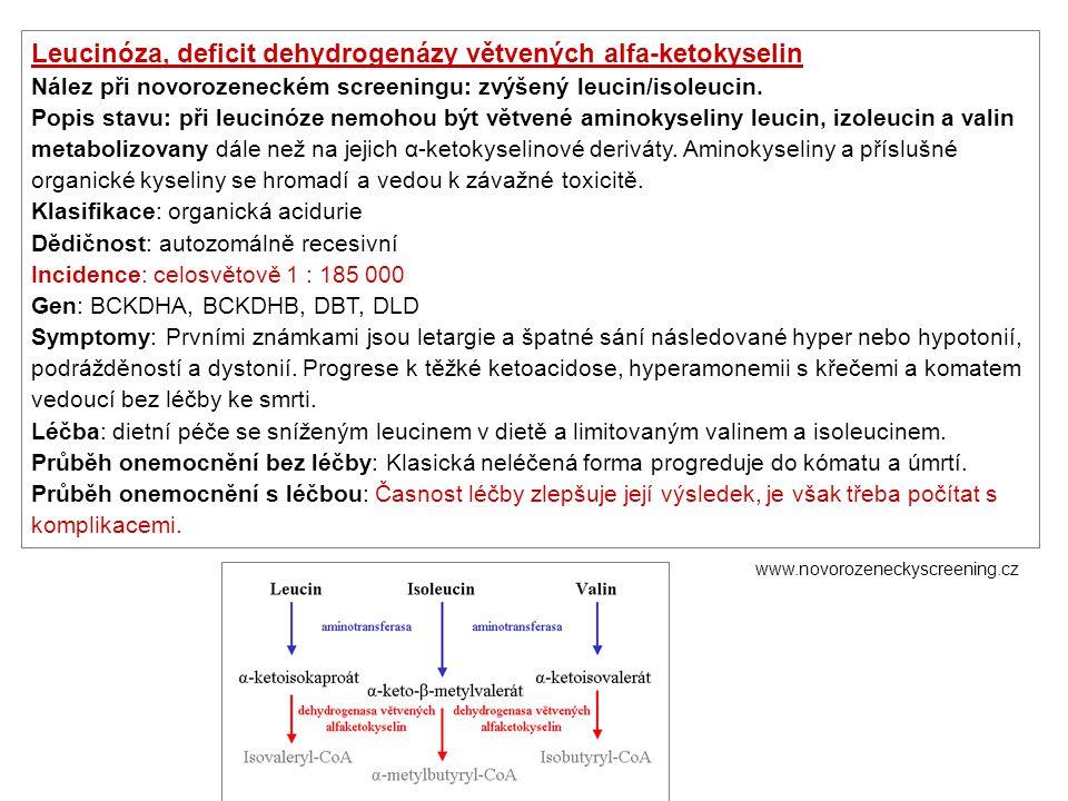 Leucinóza, deficit dehydrogenázy větvených alfa-ketokyselin Nález při novorozeneckém screeningu: zvýšený leucin/isoleucin. Popis stavu: při leucinóze