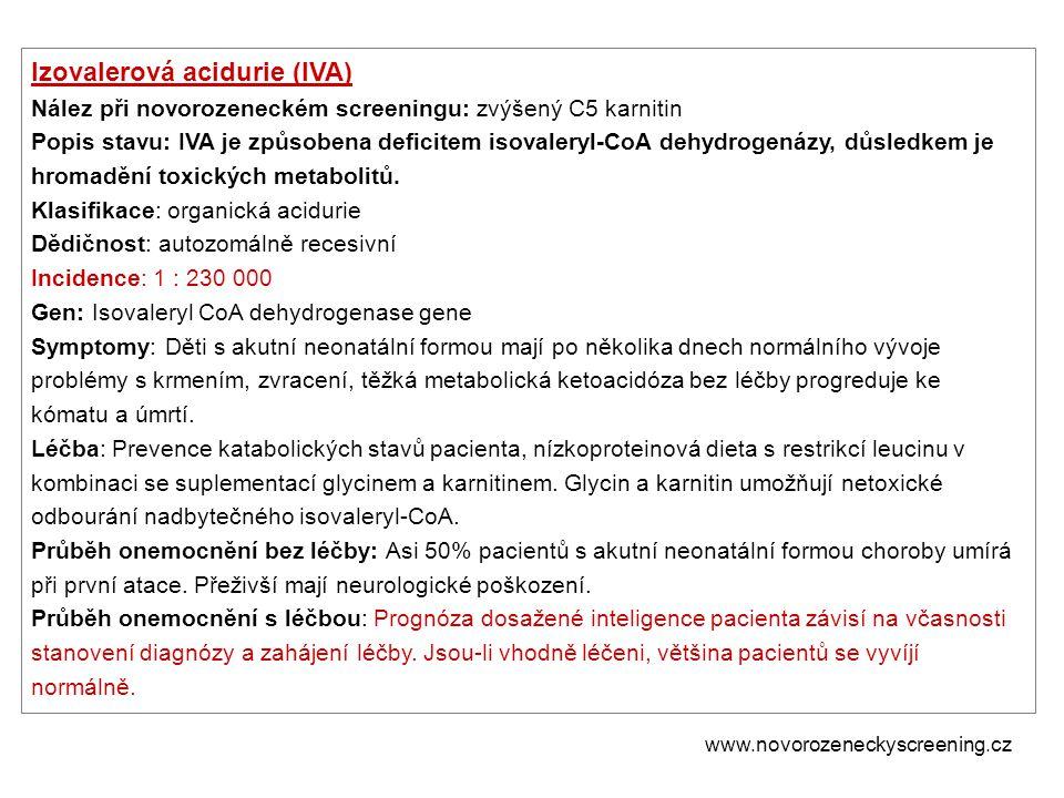 Izovalerová acidurie (IVA) Nález při novorozeneckém screeningu: zvýšený C5 karnitin Popis stavu: IVA je způsobena deficitem isovaleryl-CoA dehydrogená