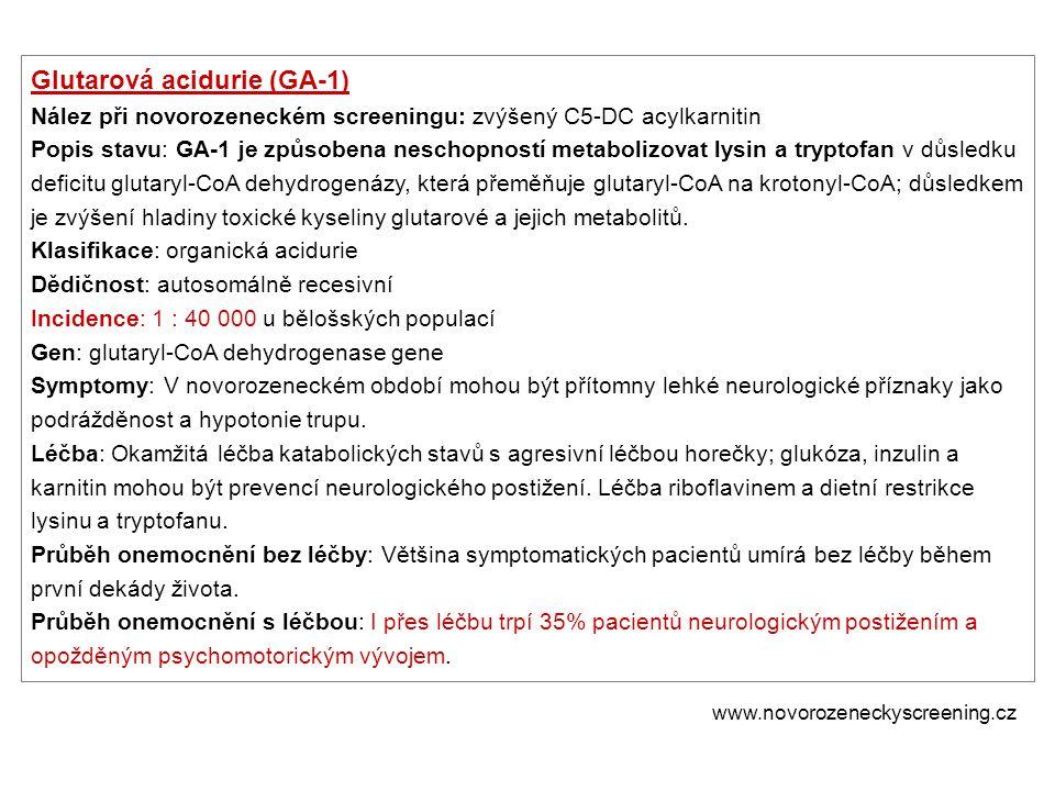 Glutarová acidurie (GA-1) Nález při novorozeneckém screeningu: zvýšený C5-DC acylkarnitin Popis stavu: GA-1 je způsobena neschopností metabolizovat ly