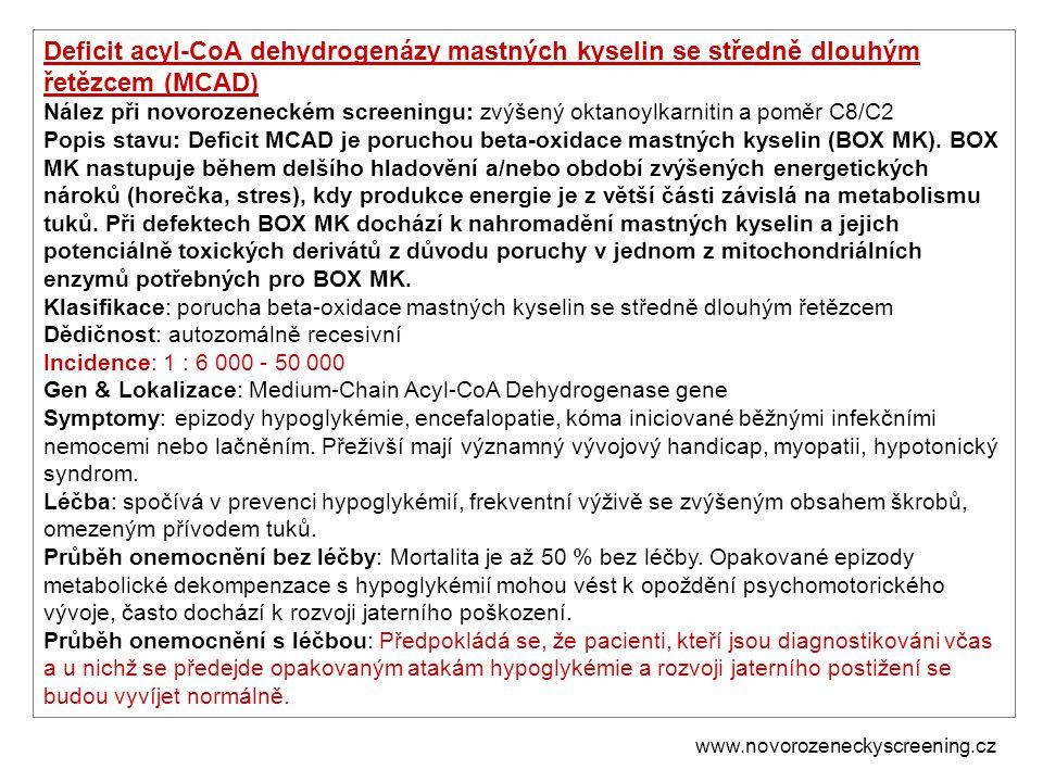 Deficit acyl-CoA dehydrogenázy mastných kyselin se středně dlouhým řetězcem (MCAD) Nález při novorozeneckém screeningu: zvýšený oktanoylkarnitin a pom