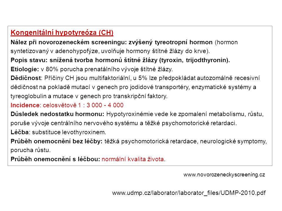 Kongenitální hypotyreóza (CH) Nález při novorozeneckém screeningu: zvýšený tyreotropní hormon (hormon syntetizovaný v adenohypofýze, uvolňuje hormony
