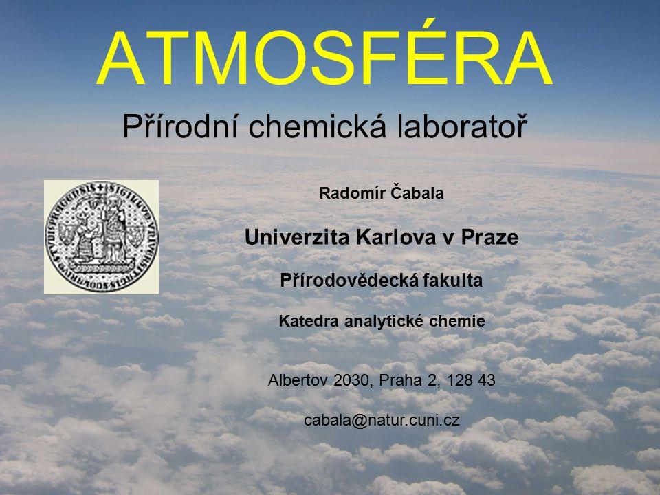 29.10.2007Čabala: Atmosféra - Přírodní chemická laboratoř12 Skleníkový jev Záření dokonale černého tělesa a) Slunce, 5780 K b) Země, 256 K Spektrum IČ záření vyzařovaného Zemí (družice Nimbus 4) O3O3 H2OH2O CO 2 CH 4 N2ON2O