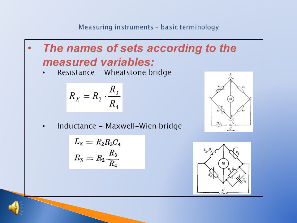 The names of sets according to the measured variables : Resistance - Wheatstone bridge Inductance - Maxwell-Wien bridge