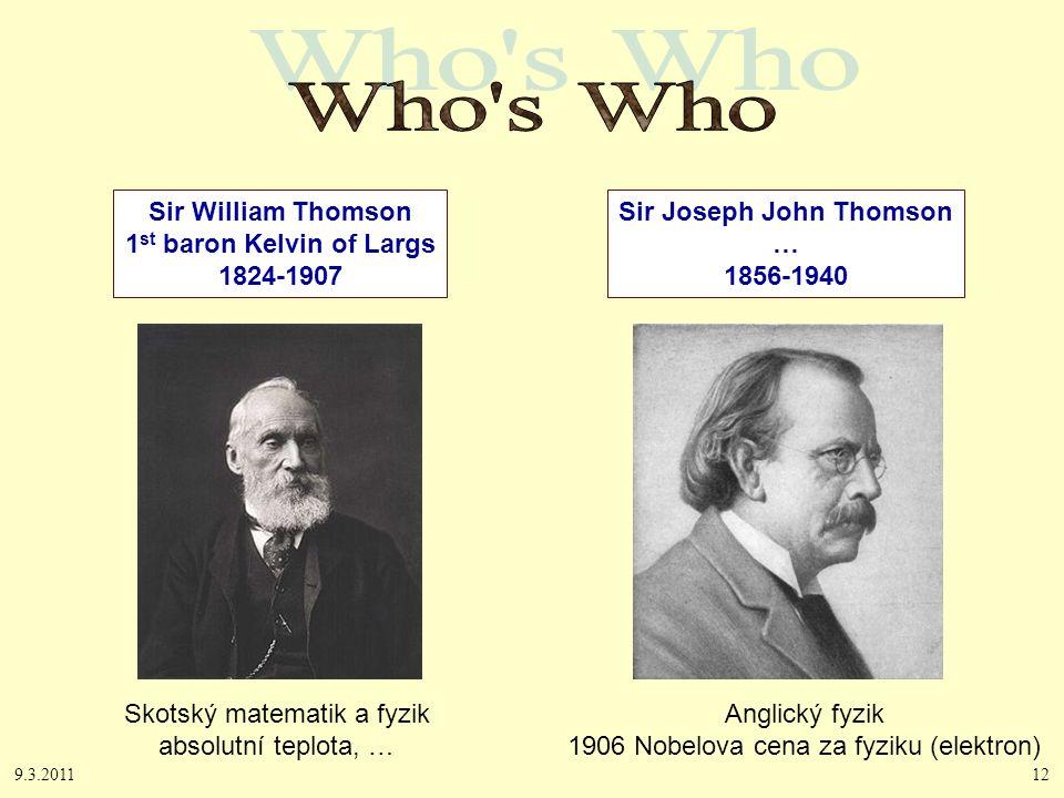 9.3.201112 Sir William Thomson 1 st baron Kelvin of Largs 1824-1907 Sir Joseph John Thomson … 1856-1940 Anglický fyzik 1906 Nobelova cena za fyziku (elektron) Skotský matematik a fyzik absolutní teplota, …