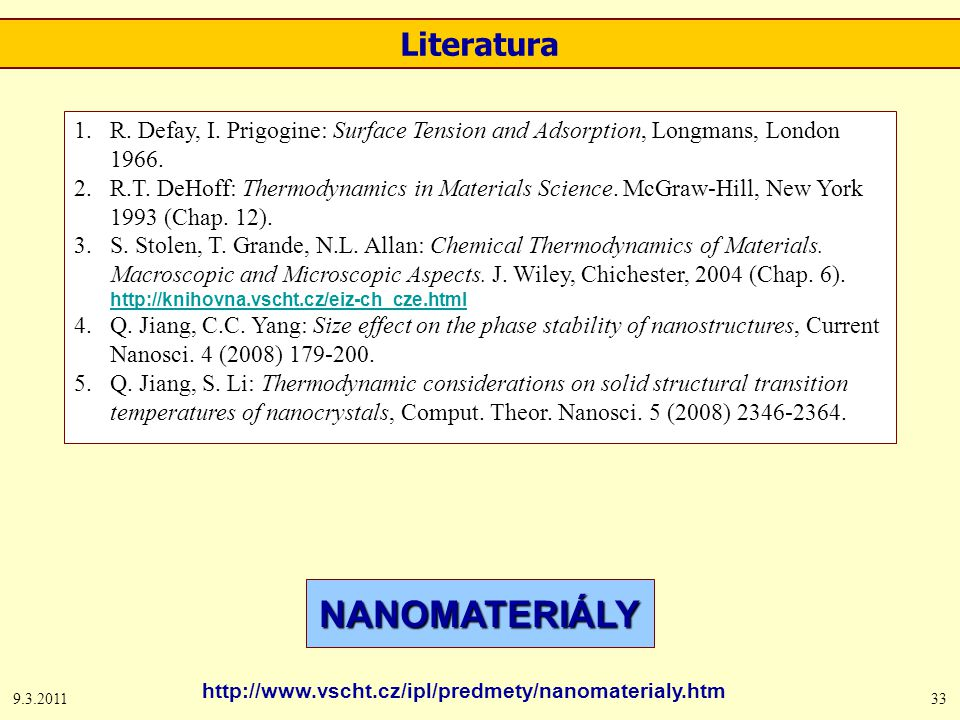 9.3.201133 Literatura NANOMATERIÁLY http://www.vscht.cz/ipl/predmety/nanomaterialy.htm 1.R.