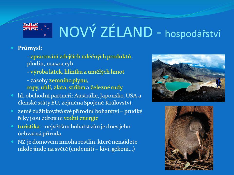 NOVÝ ZÉLAND - hospodářství Průmysl: - zpracování zdejších mléčných produktů, plodin, masa a ryb - výroba látek, hliníku a umělých hmot - zásoby zemního plynu, ropy, uhlí, zlata, stříbra a železné rudy hl.