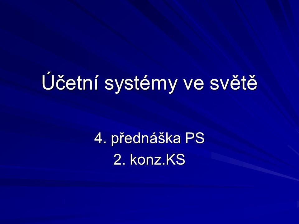 Účetní systémy ve světě 4. přednáška PS 2. konz.KS