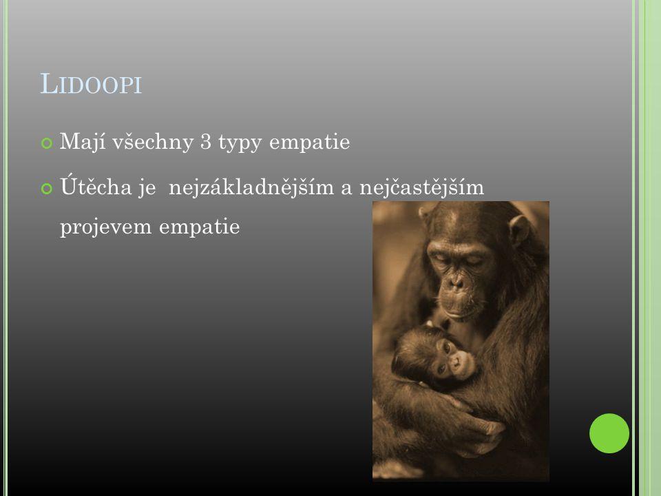 L IDOOPI Mají všechny 3 typy empatie Útěcha je nejzákladnějším a nejčastějším projevem empatie