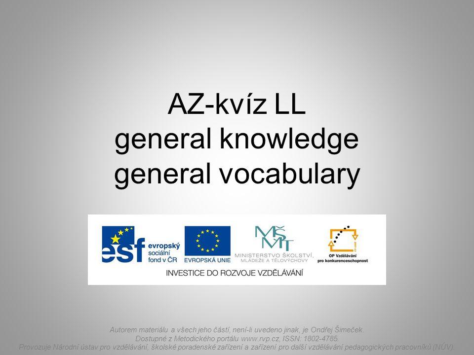 AZ-kvíz LL general knowledge general vocabulary Autorem materiálu a všech jeho částí, není-li uvedeno jinak, je Ondřej Šimeček. Dostupné z Metodického