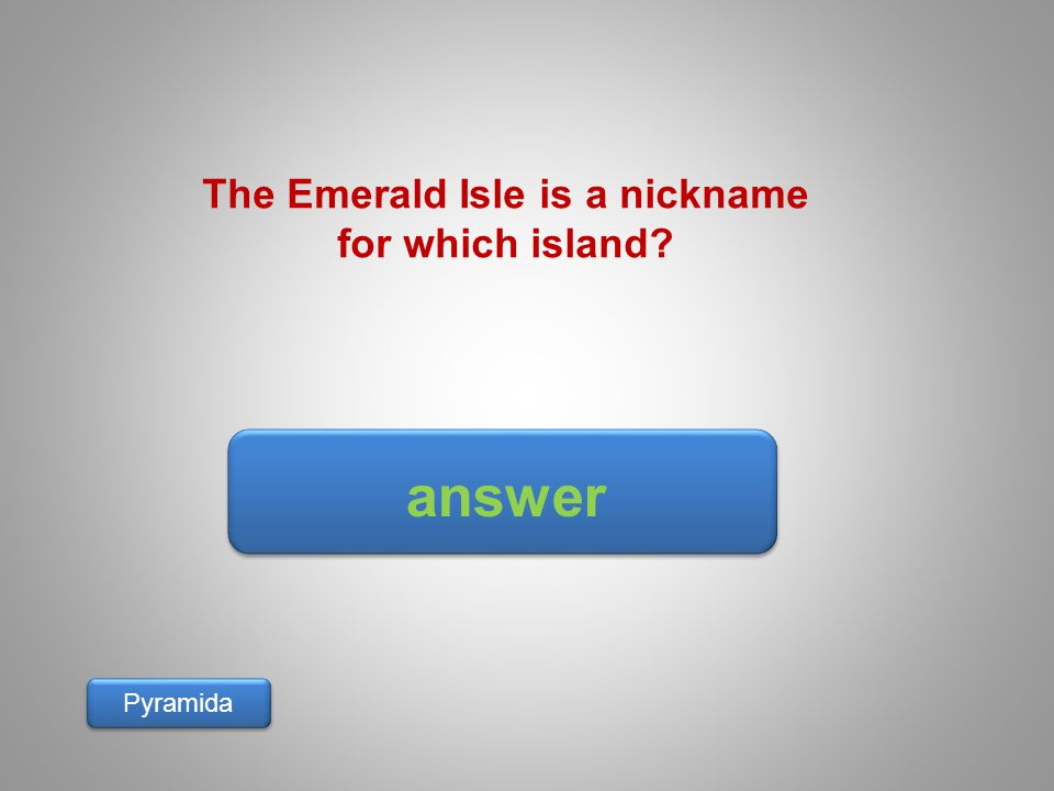 answer Pyramida The Emerald Isle is a nickname for which island?