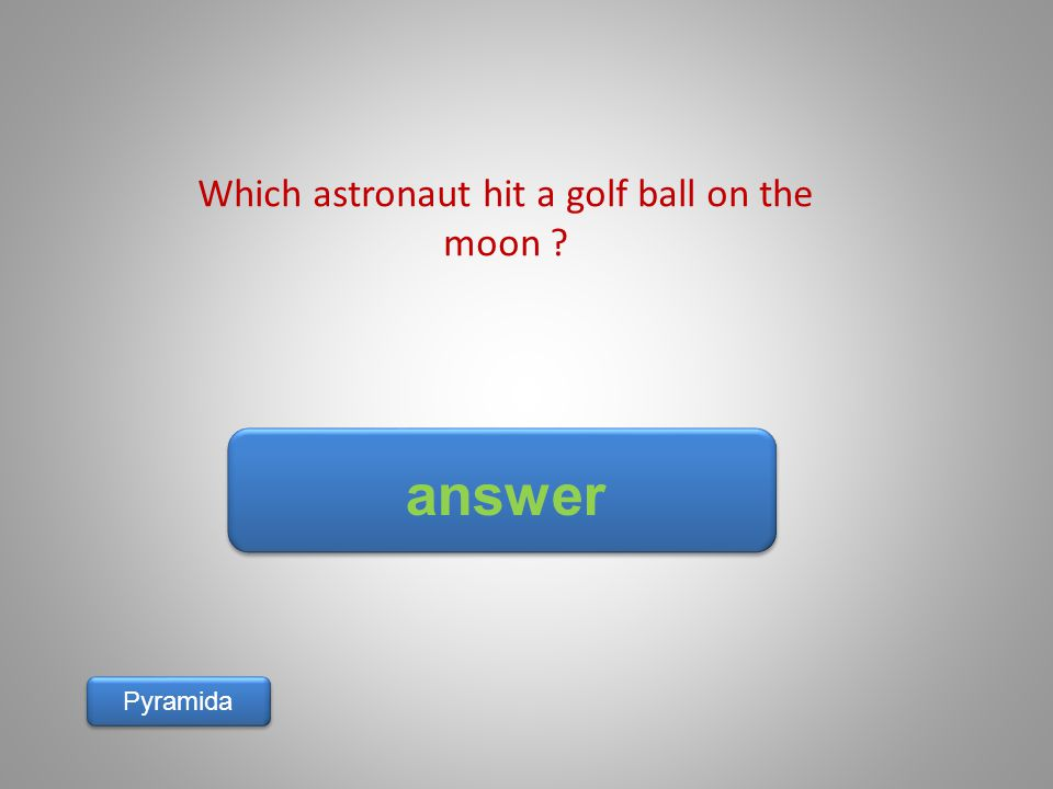 answer Pyramida Which astronaut hit a golf ball on the moon ?