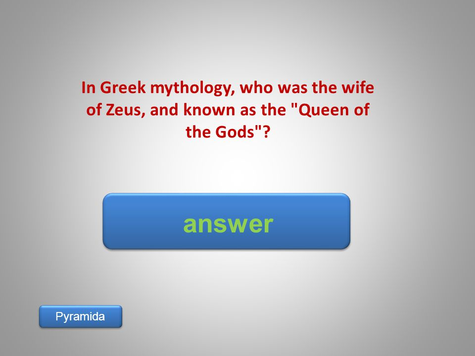 answer Pyramida In Greek mythology, who was the wife of Zeus, and known as the