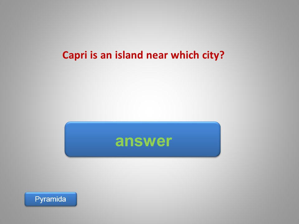 answer Pyramida Capri is an island near which city?