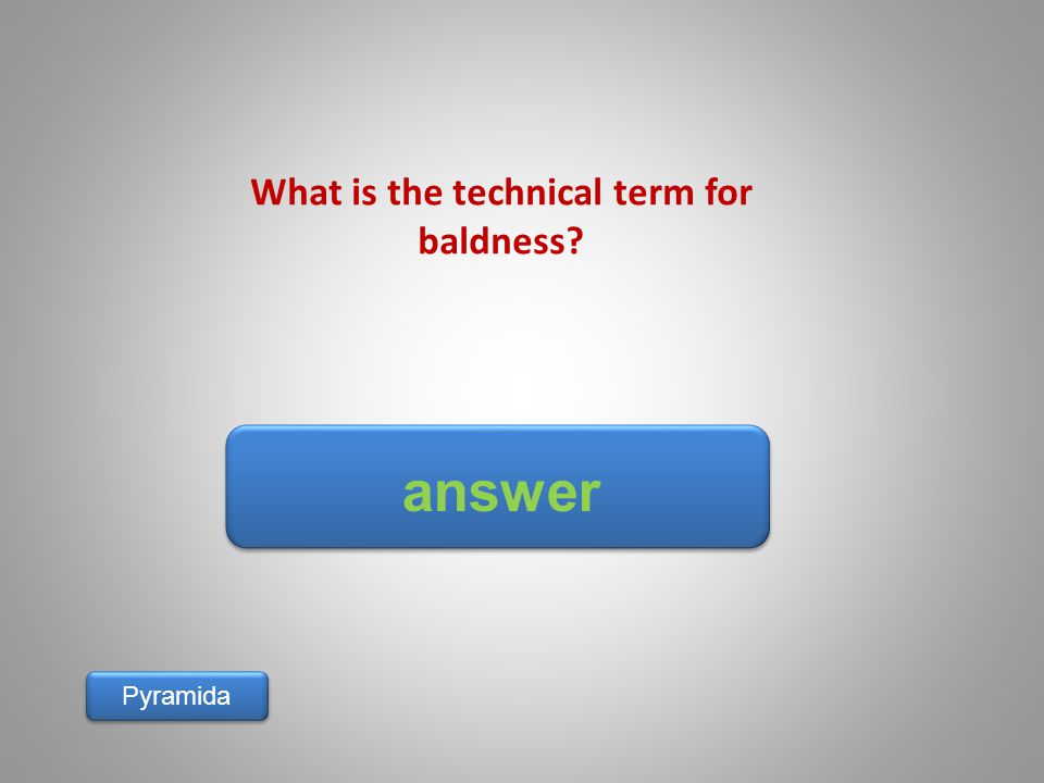 answer Pyramida What is the technical term for baldness