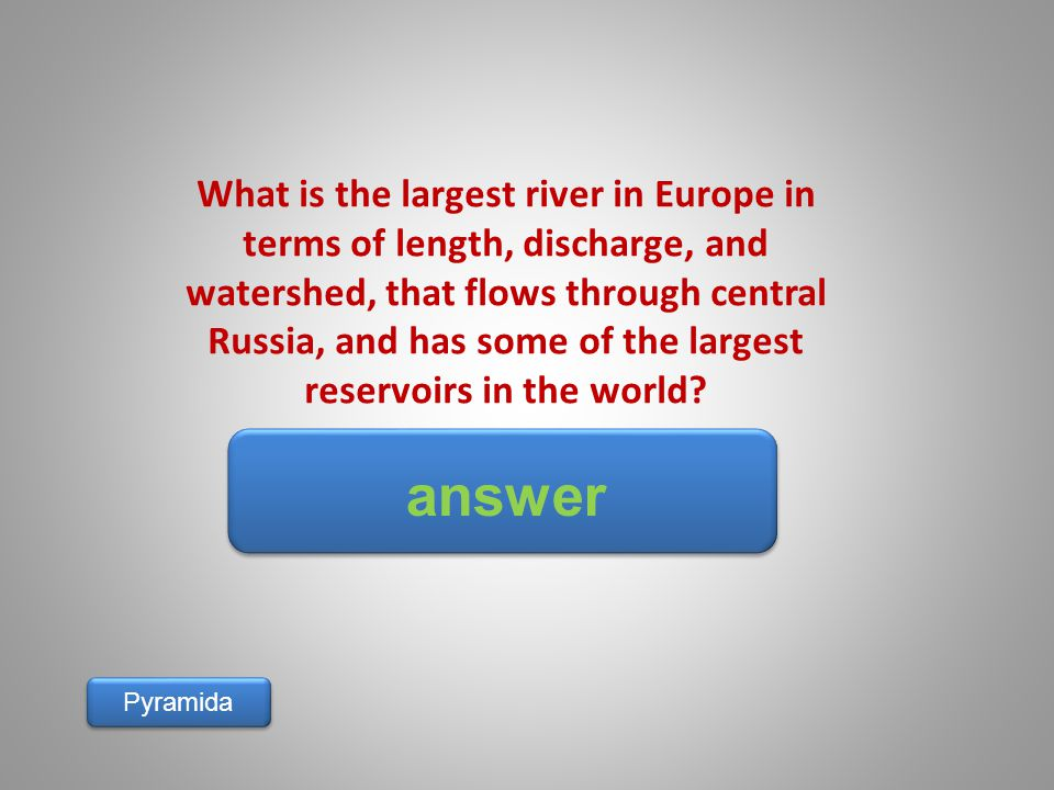 answer Pyramida What is the largest river in Europe in terms of length, discharge, and watershed, that flows through central Russia, and has some of t