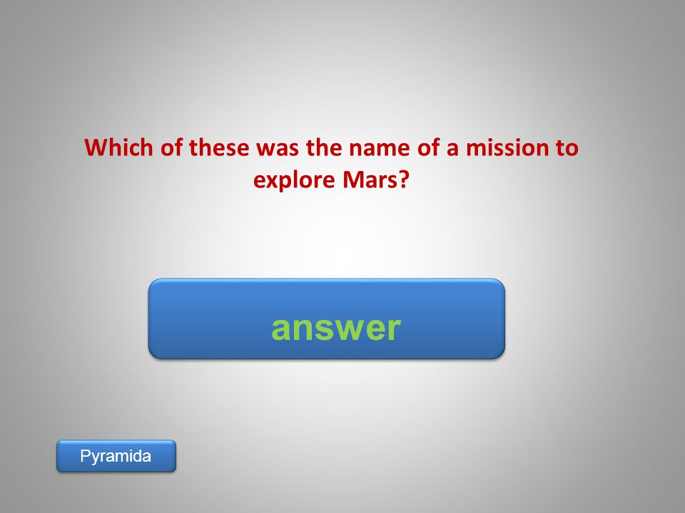 answer Pyramida Which of these was the name of a mission to explore Mars?
