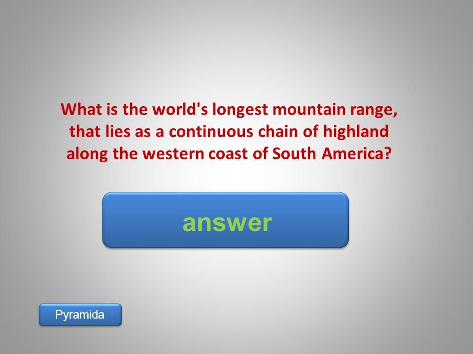 answer Pyramida What is the world's longest mountain range, that lies as a continuous chain of highland along the western coast of South America?