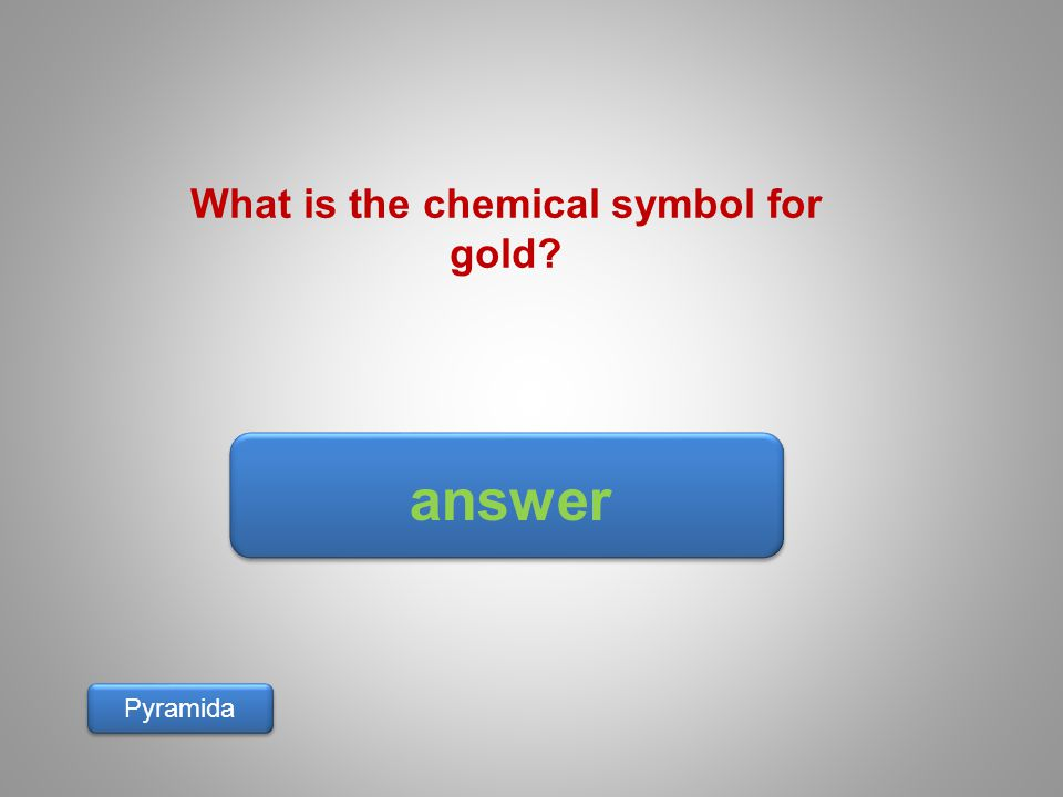 answer Pyramida What is the chemical symbol for gold?