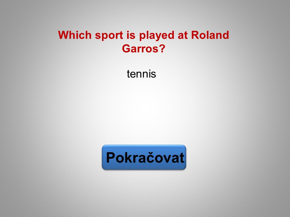 tennis Pokračovat Which sport is played at Roland Garros?