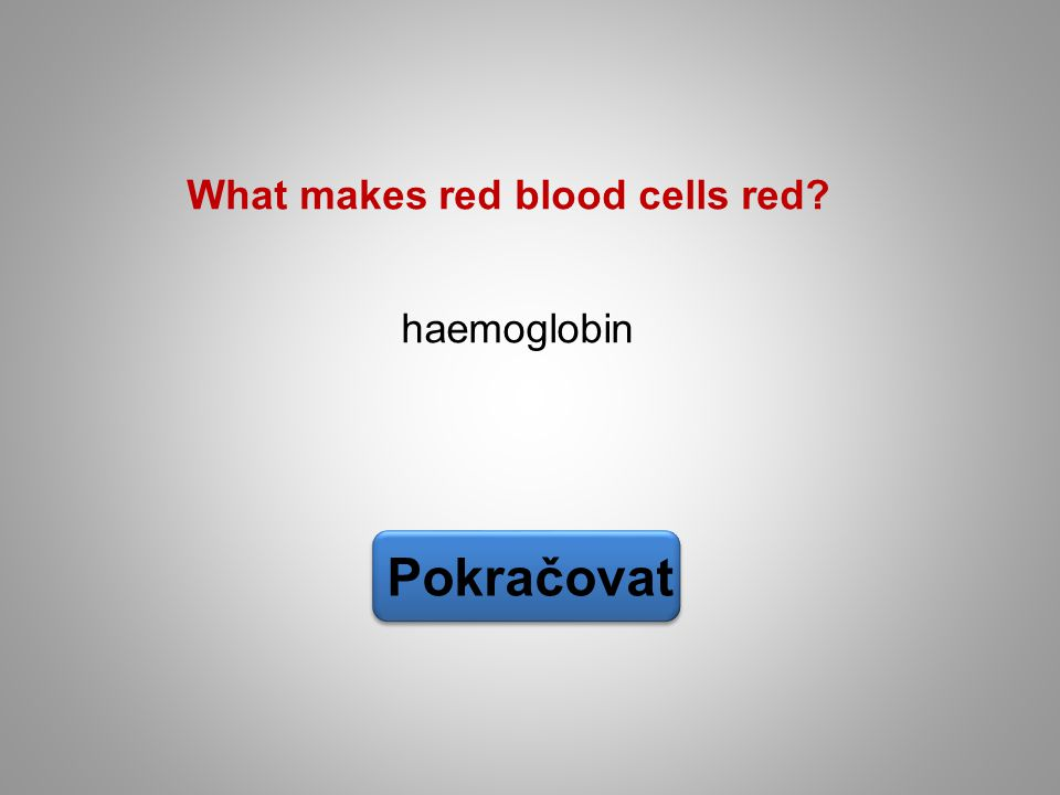 haemoglobin Pokračovat What makes red blood cells red?