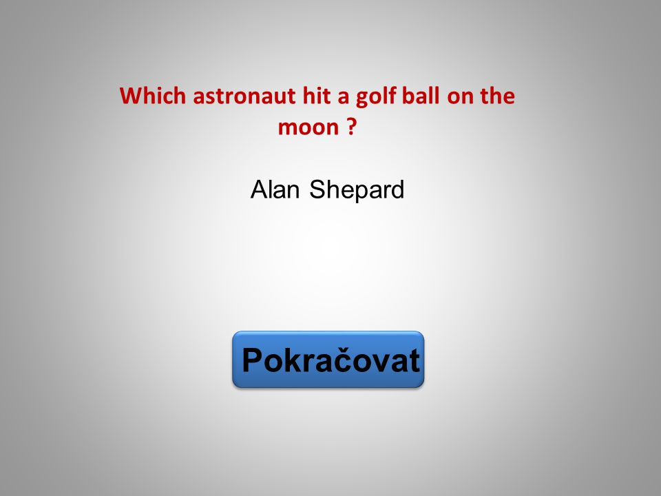 Alan Shepard Pokračovat Which astronaut hit a golf ball on the moon ?