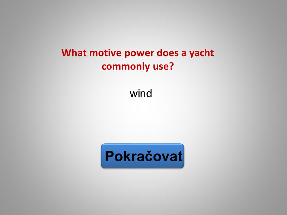 wind Pokračovat What motive power does a yacht commonly use?