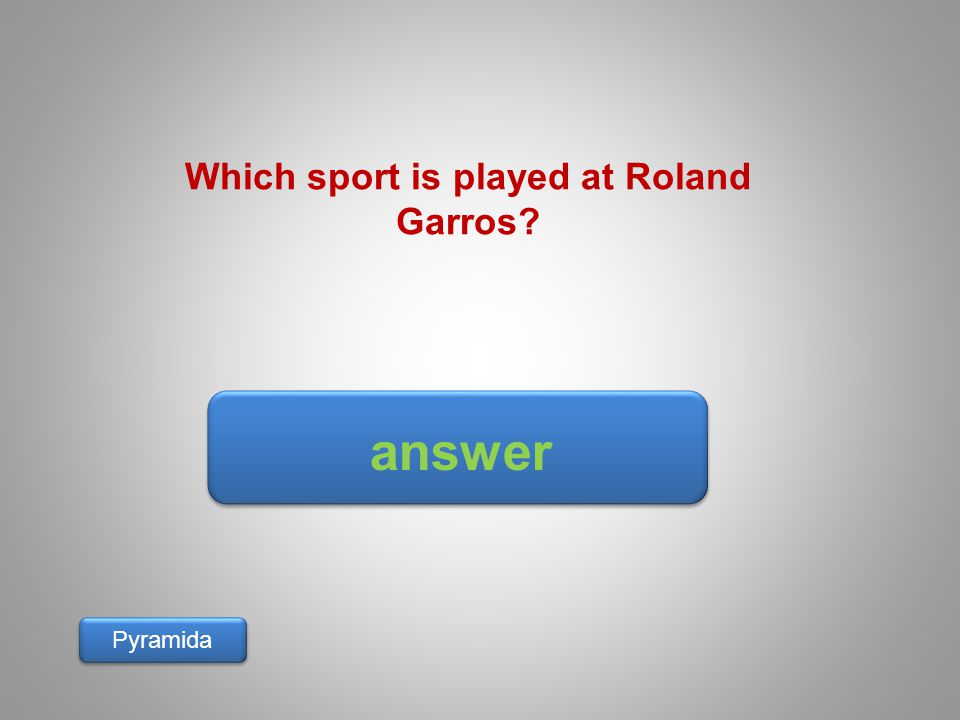 answer Pyramida Which sport is played at Roland Garros?