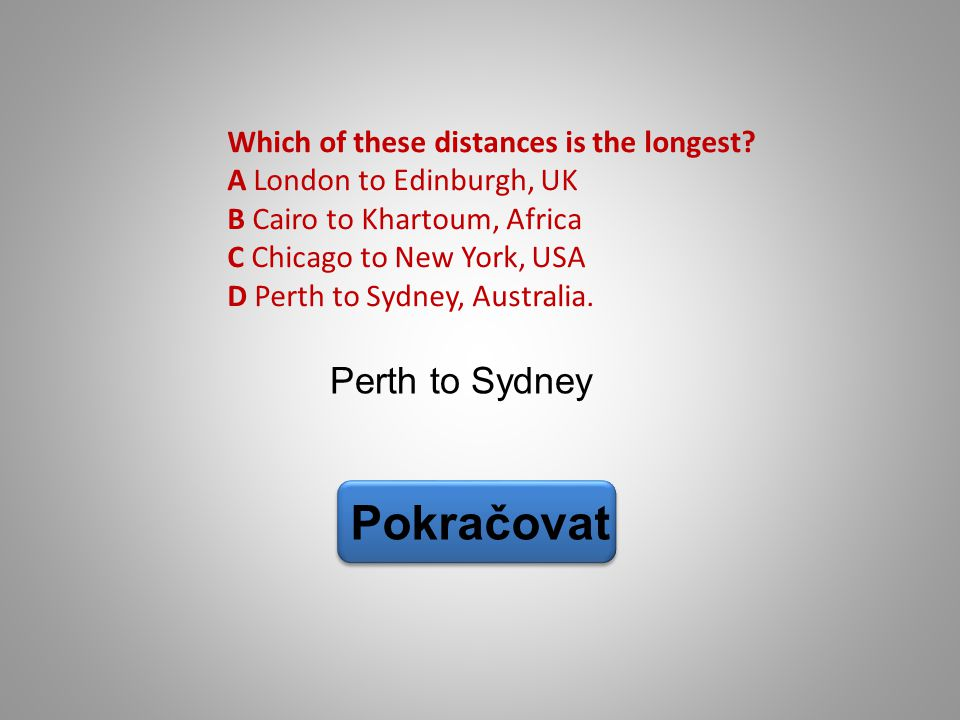 Perth to Sydney Pokračovat Which of these distances is the longest.