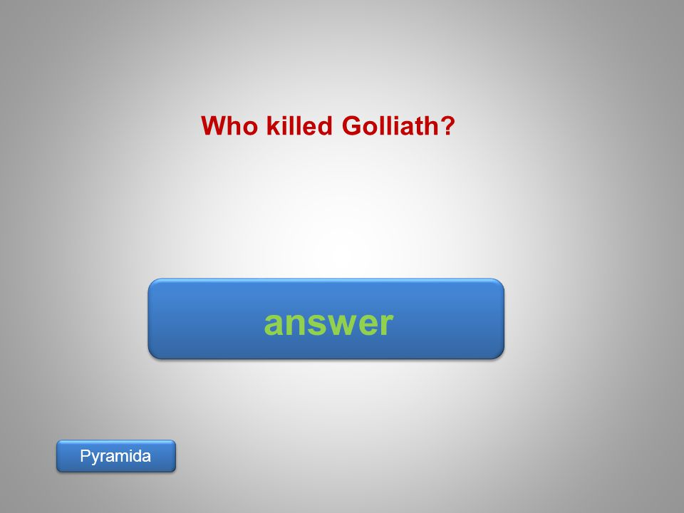 answer Pyramida Who killed Golliath?