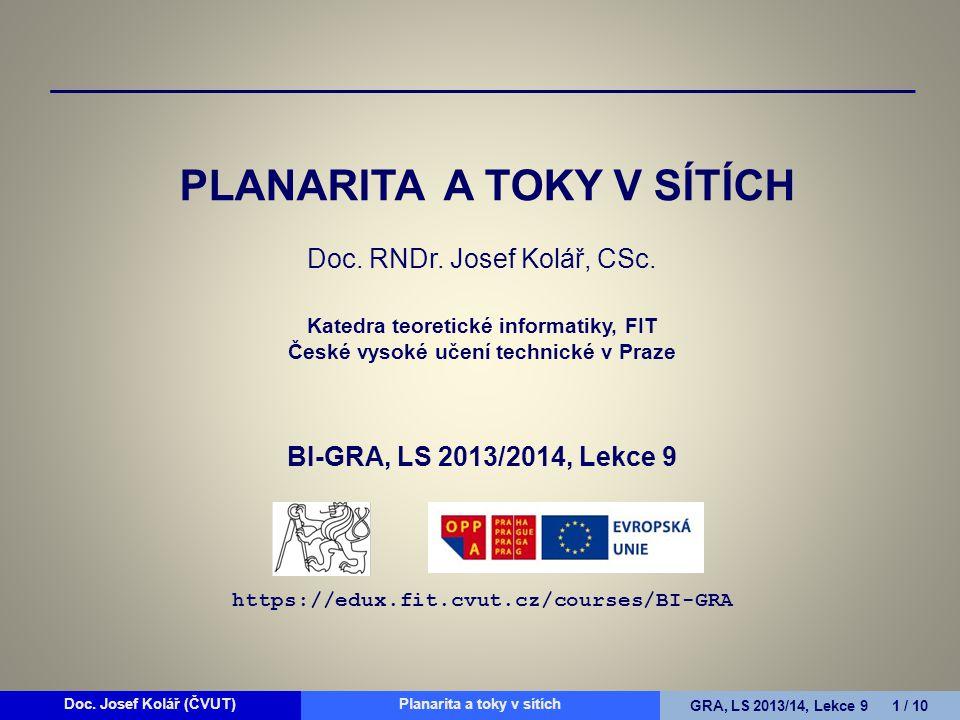 Doc. Josef Kolář (ČVUT)Prohledávání grafůGRA, LS 2010/11, Lekce 4 1 / 15Doc. Josef Kolář (ČVUT)Planarita a toky v sítíchGRA, LS 2013/14, Lekce 9 1 / 1