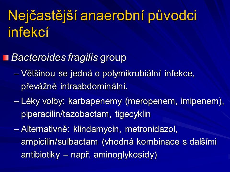 Bacteroides fragilis group –Většinou se jedná o polymikrobiální infekce, převážně intraabdominální. –Léky volby: karbapenemy (meropenem, imipenem), pi