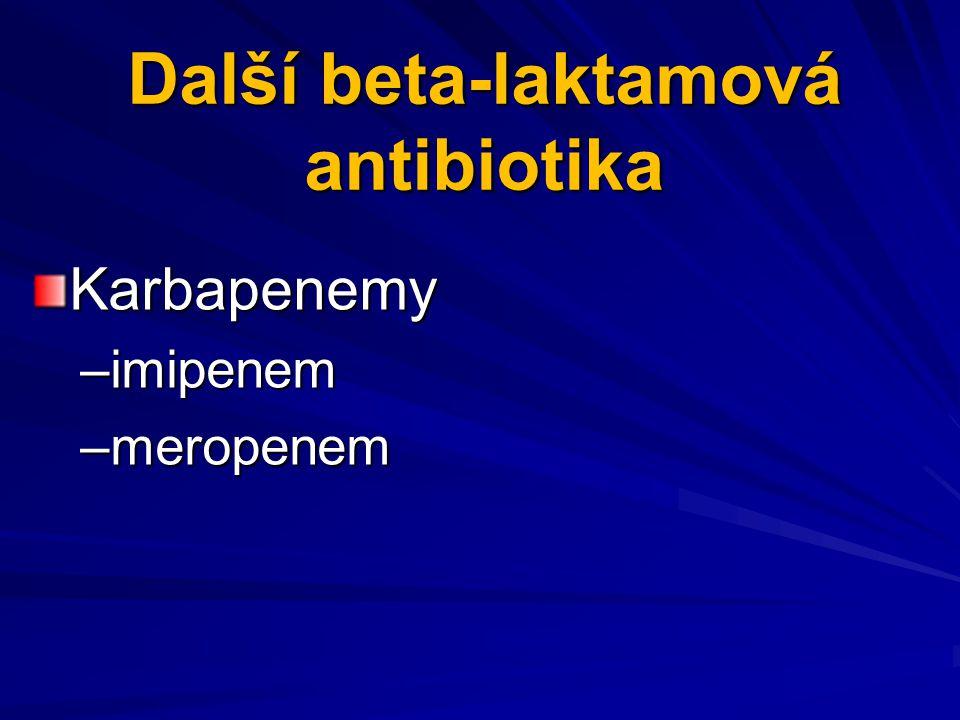 Další beta-laktamová antibiotika Karbapenemy –imipenem –meropenem