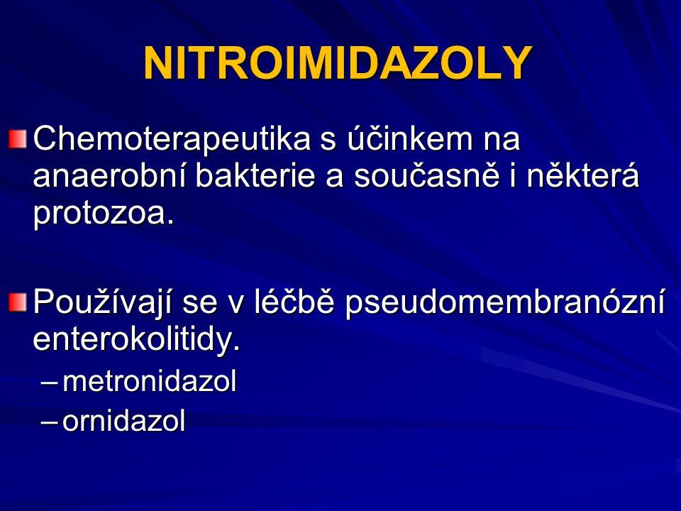 NITROIMIDAZOLY Chemoterapeutika s účinkem na anaerobní bakterie a současně i některá protozoa. Používají se v léčbě pseudomembranózní enterokolitidy.