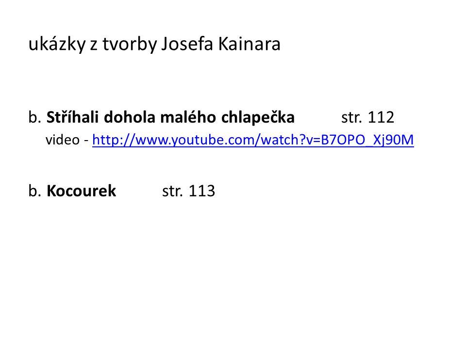ukázky z tvorby Josefa Kainara b. Stříhali dohola malého chlapečka str. 112 video - http://www.youtube.com/watch?v=B7OPO_Xj90Mhttp://www.youtube.com/w
