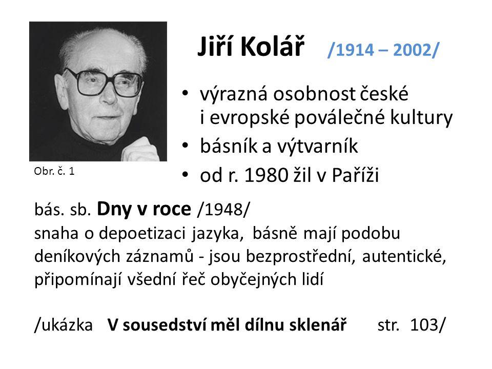 Jiří Kolář /1914 – 2002/ výrazná osobnost české i evropské poválečné kultury básník a výtvarník od r. 1980 žil v Paříži Obr. č. 1 bás. sb. Dny v roce