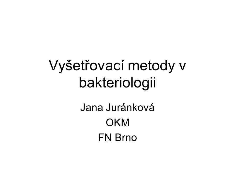 Vyšetřovací metody v bakteriologii Jana Juránková OKM FN Brno