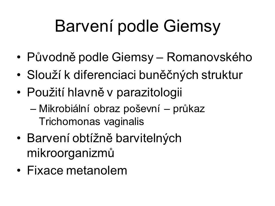 Barvení podle Giemsy Původně podle Giemsy – Romanovského Slouží k diferenciaci buněčných struktur Použití hlavně v parazitologii –Mikrobiální obraz po