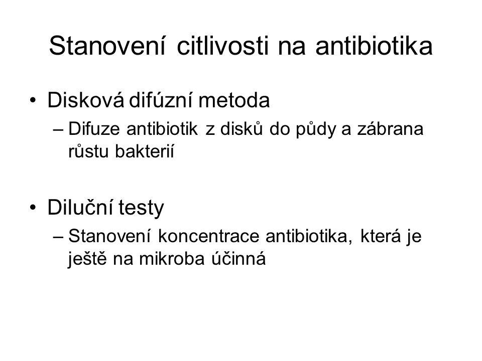 Stanovení citlivosti na antibiotika Disková difúzní metoda –Difuze antibiotik z disků do půdy a zábrana růstu bakterií Diluční testy –Stanovení koncentrace antibiotika, která je ještě na mikroba účinná