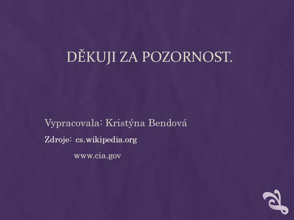 DĚKUJI ZA POZORNOST. Vypracovala: Kristýna Bendová Zdroje: cs.wikipedia.org www.cia.gov