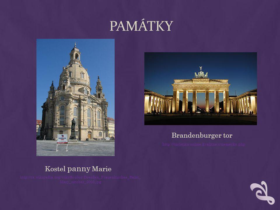 PAMÁTKY Kostel panny Marie http://cs.wikipedia.org/wiki/Soubor:Dresden_Frauenkirchee_Saint_ Mary_ostober_2005.jpg Brandenburger tor http://turistika-o