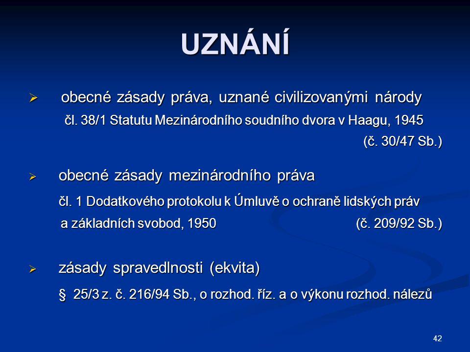 42 UZNÁNÍ  obecné zásady práva, uznané civilizovanými národy čl.