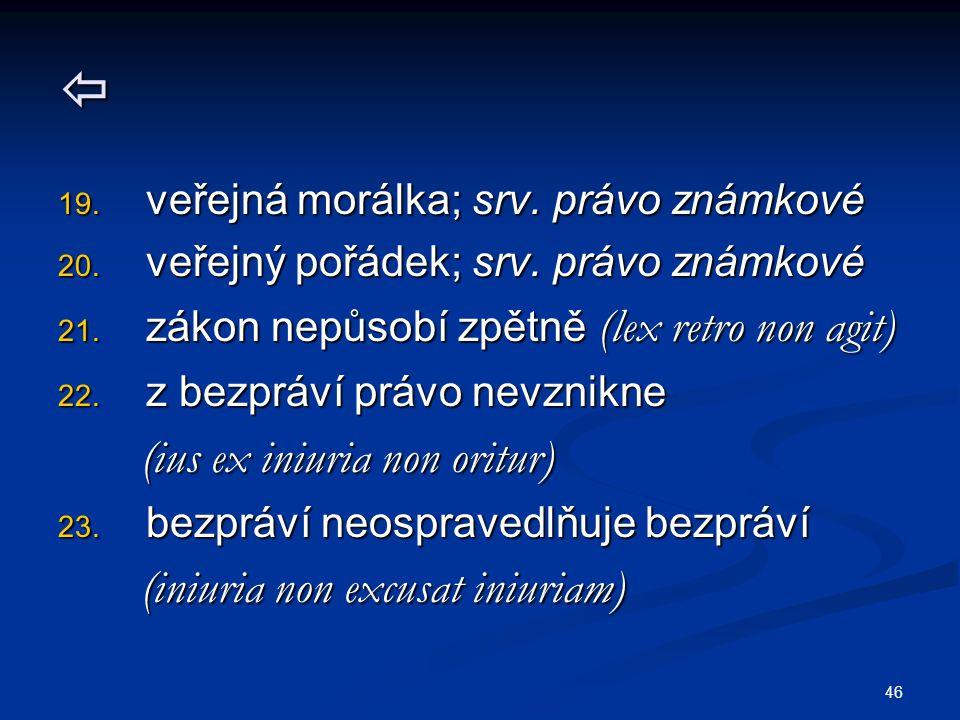 46  19. veřejná morálka; srv. právo známkové 20.