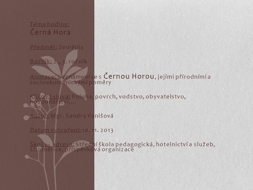 Téma hodiny: Černá Hora Předmět: Zeměpis Ročník: 2., 3. ročník Anotace: Seznámení se s Černou Horou, jejími přírodními a socioekonomickými poměry Klíč