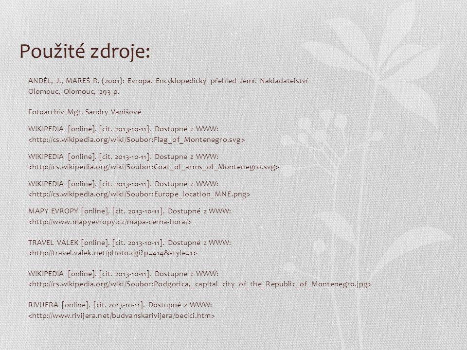 Použité zdroje: ANDĚL, J., MAREŠ R. (2001): Evropa. Encyklopedický přehled zemí. Nakladatelství Olomouc, Olomouc, 293 p. Fotoarchiv Mgr. Sandry Vanišo