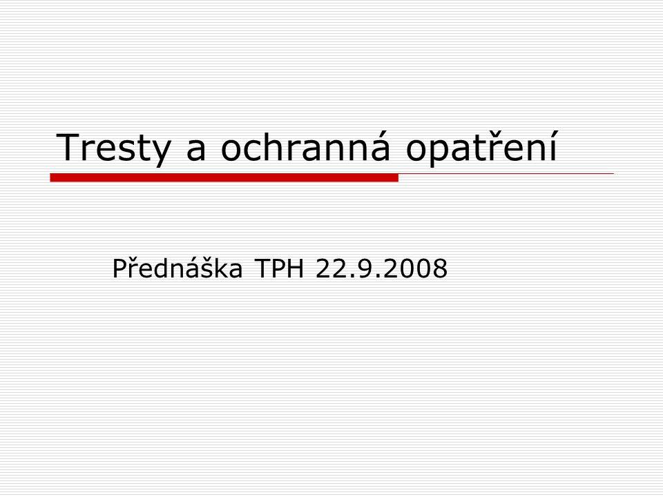 Tresty a ochranná opatření Přednáška TPH 22.9.2008