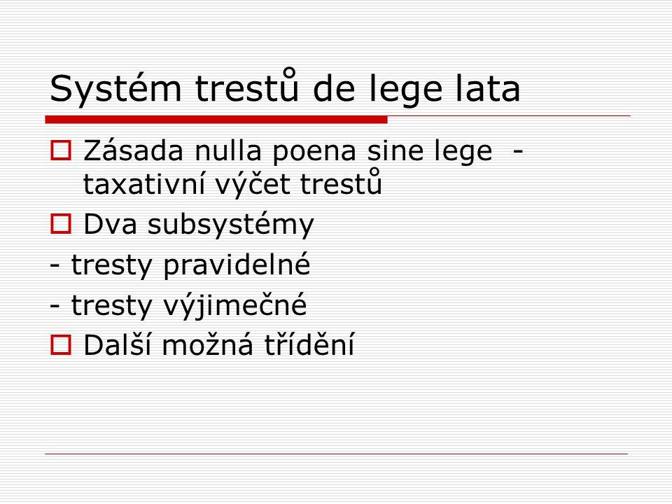 Systém trestů de lege lata  Zásada nulla poena sine lege - taxativní výčet trestů  Dva subsystémy - tresty pravidelné - tresty výjimečné  Další možná třídění