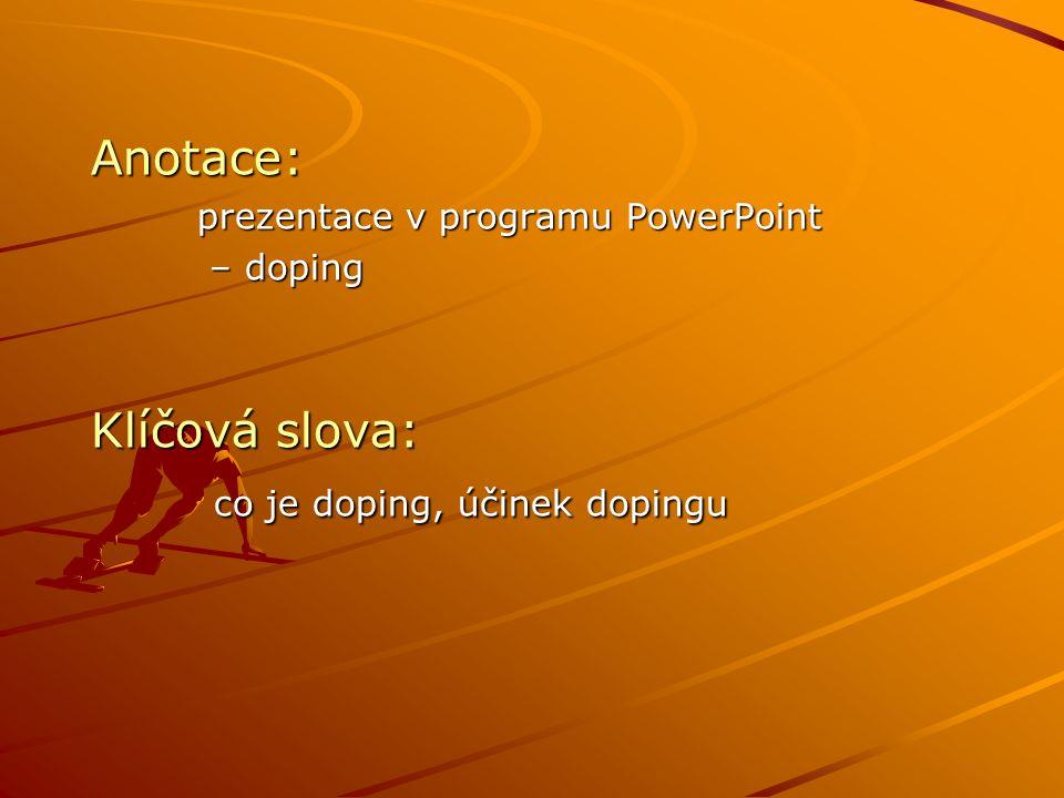 Anotace: prezentace v programu PowerPoint – doping – doping Klíčová slova: co je doping, účinek dopingu co je doping, účinek dopingu