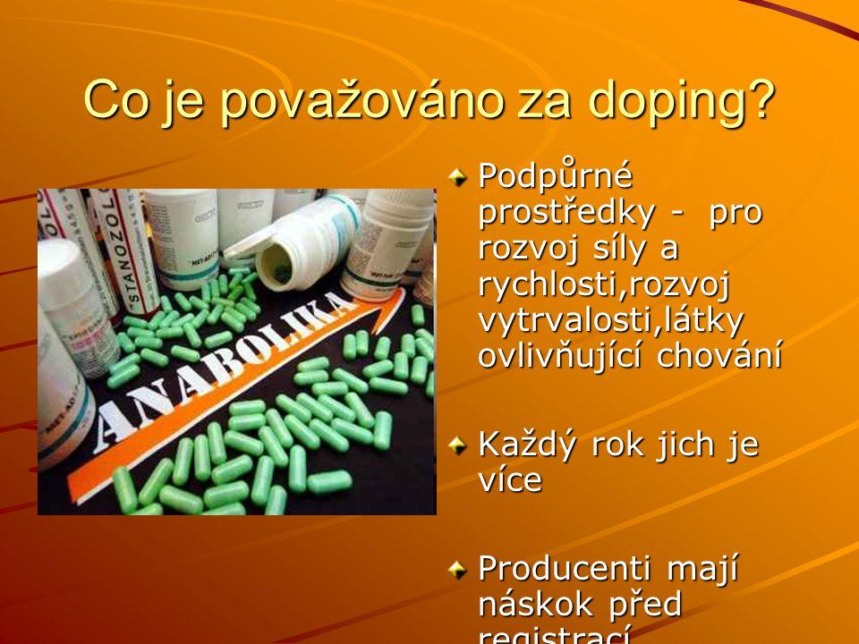 Co je považováno za doping? Podpůrné prostředky - pro rozvoj síly a rychlosti,rozvoj vytrvalosti,látky ovlivňující chování Každý rok jich je více Prod