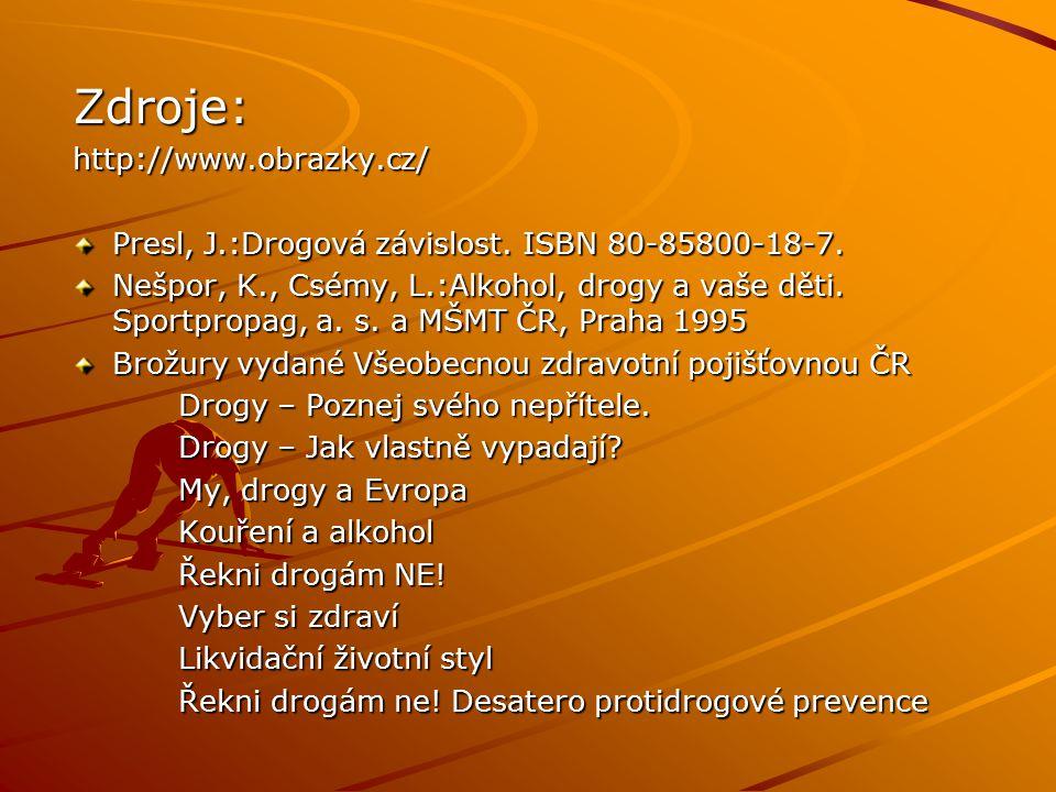 Zdroje:http://www.obrazky.cz/ Presl, J.:Drogová závislost. ISBN 80-85800-18-7. Nešpor, K., Csémy, L.:Alkohol, drogy a vaše děti. Sportpropag, a. s. a